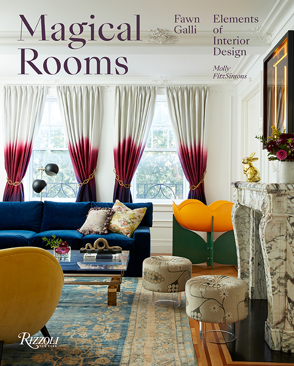 Magical Rooms: Elements of Interior Design by Fawn Galli, Rizzoli New York, 2019.